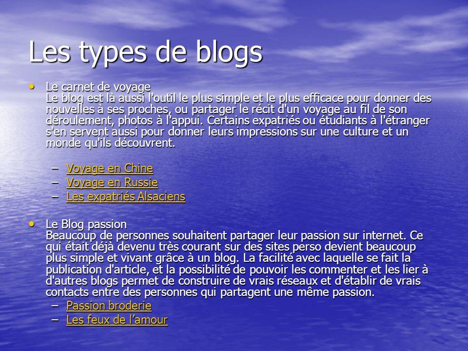 Les types de blogs Le carnet de voyage Le blog est là aussi l outil le plus simple et le plus efficace pour donner des nouvelles à ses proches, ou partager le récit d un voyage au fil de son déroulement, photos à l appui.