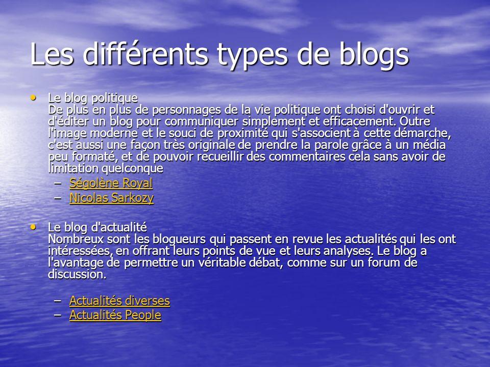 Les différents types de blogs Le blog politique De plus en plus de personnages de la vie politique ont choisi d ouvrir et d éditer un blog pour communiquer simplement et efficacement.