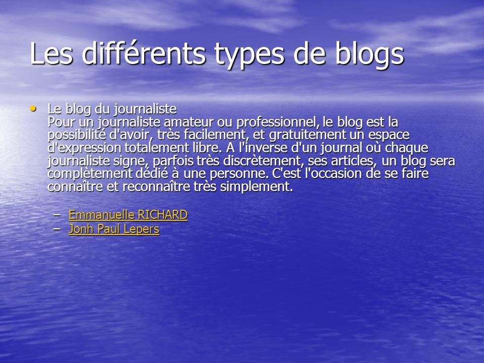 Les différents types de blogs Le blog du journaliste Pour un journaliste amateur ou professionnel, le blog est la possibilité d avoir, très facilement, et gratuitement un espace d expression totalement libre.