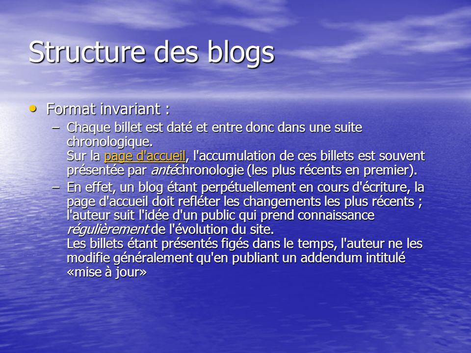 Structure des blogs Format invariant : Format invariant : –Chaque billet est daté et entre donc dans une suite chronologique.
