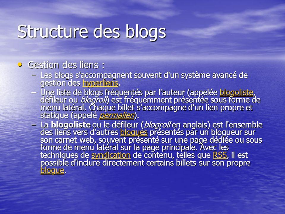Structure des blogs Gestion des liens : Gestion des liens : –Les blogs s accompagnent souvent d un système avancé de gestion des hyperliens.