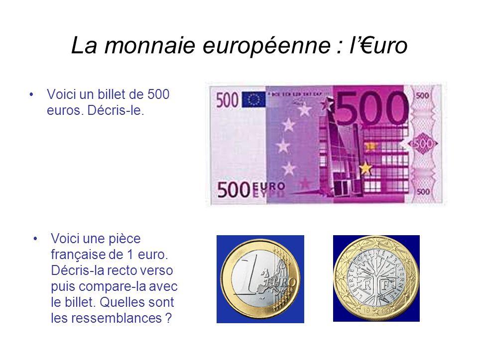 La monnaie européenne : luro Voici un billet de 500 euros. Décris-le. Voici une pièce française de 1 euro. Décris-la recto verso puis compare-la avec