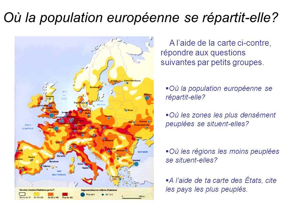 Où la population européenne se répartit-elle? A laide de la carte ci-contre, répondre aux questions suivantes par petits groupes. Où la population eur