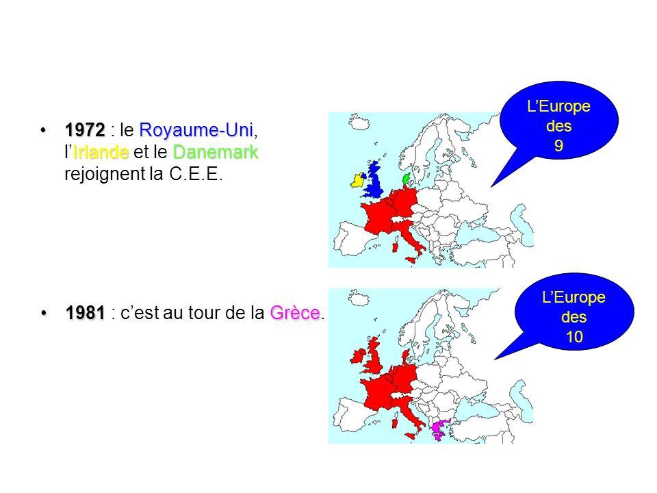 1972 Royaume-Uni IrlandeDanemark1972 : le Royaume-Uni, lIrlande et le Danemark rejoignent la C.E.E. 1981 Grèce1981 : cest au tour de la Grèce. LEurope