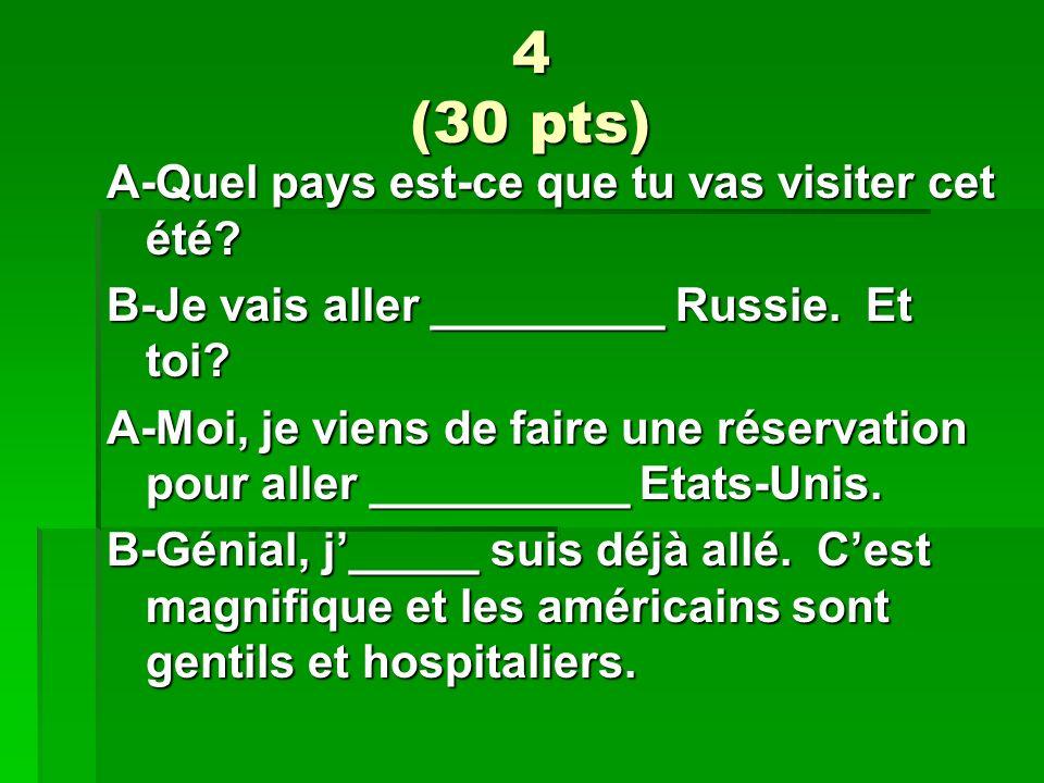 4 (30 pts) A-Quel pays est-ce que tu vas visiter cet été? B-Je vais aller _________ Russie. Et toi? A-Moi, je viens de faire une réservation pour alle