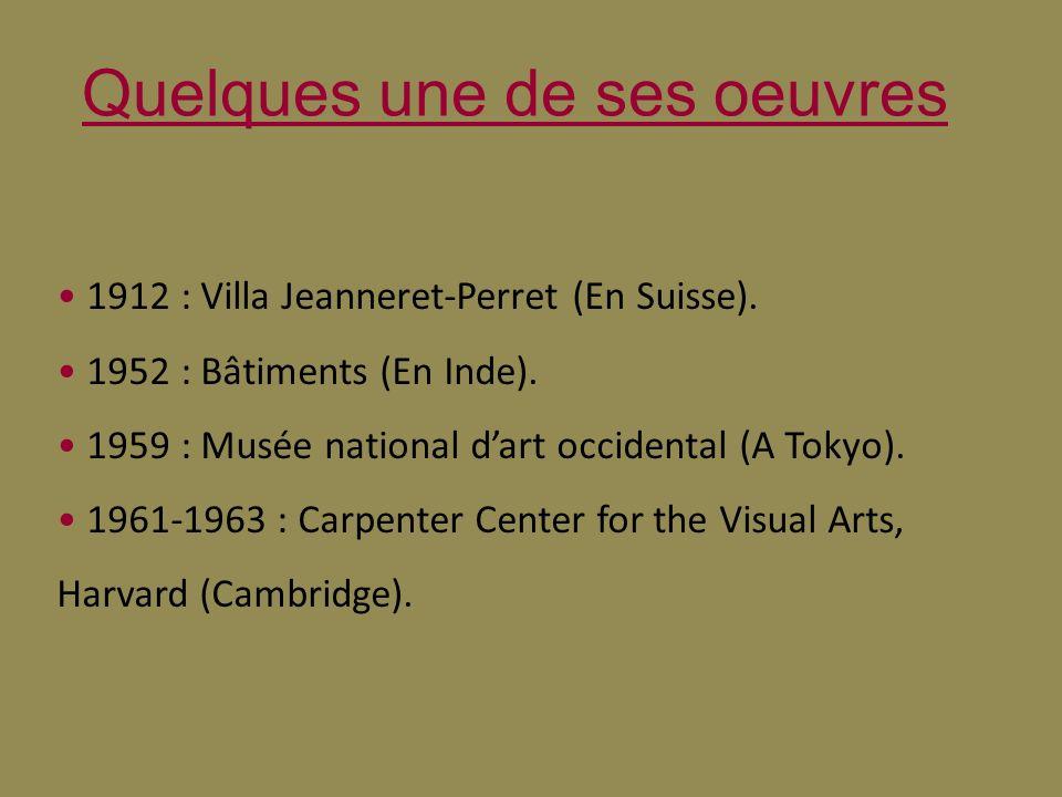 Quelques une de ses oeuvres 1912 : Villa Jeanneret-Perret (En Suisse). 1952 : Bâtiments (En Inde). 1959 : Musée national dart occidental (A Tokyo). 19