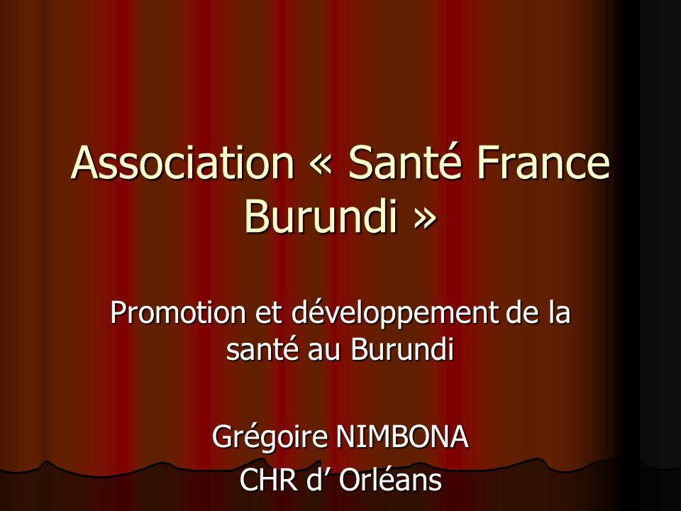 Association « Santé France Burundi » Promotion et développement de la santé au Burundi Grégoire NIMBONA CHR d Orléans