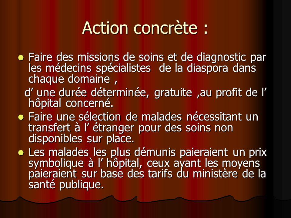 Action concrète : Faire des missions de soins et de diagnostic par les médecins spécialistes de la diaspora dans chaque domaine, Faire des missions de