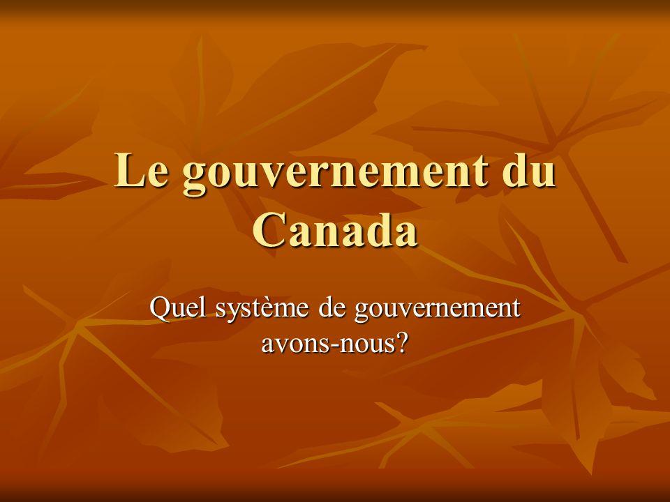 Le gouvernement du Canada 1. A. Une monarchie constitutionnelle