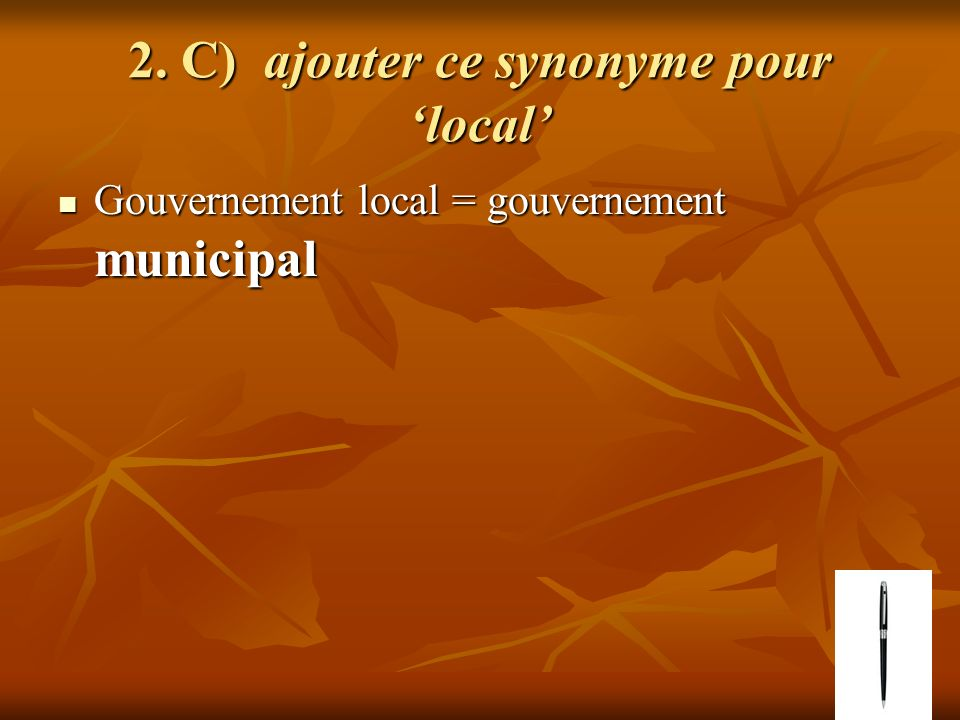 2. C) ajouter ce synonyme pour local Gouvernement local = gouvernement municipal Gouvernement local = gouvernement municipal