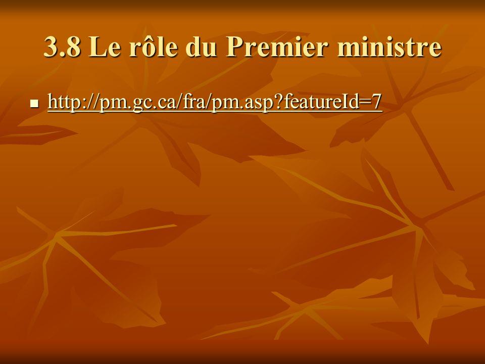 3.8 Le rôle du Premier ministre http://pm.gc.ca/fra/pm.asp?featureId=7 http://pm.gc.ca/fra/pm.asp?featureId=7 http://pm.gc.ca/fra/pm.asp?featureId=7