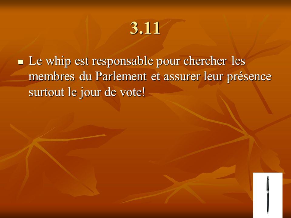 3.11 Le whip est responsable pour chercher les membres du Parlement et assurer leur présence surtout le jour de vote.