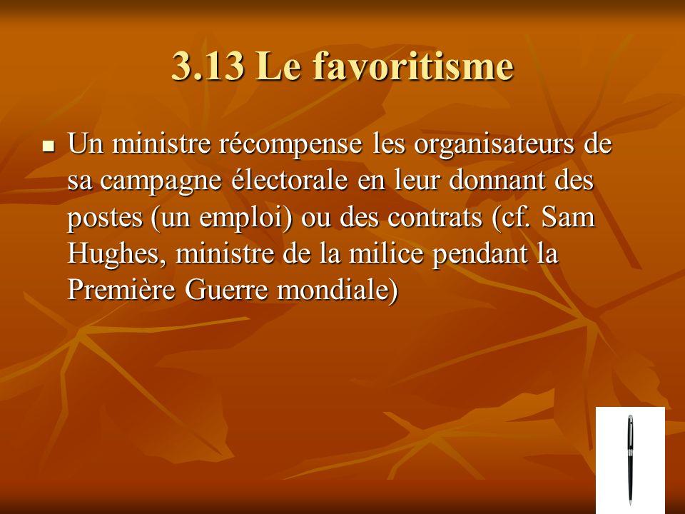 3.13 Le favoritisme Un ministre récompense les organisateurs de sa campagne électorale en leur donnant des postes (un emploi) ou des contrats (cf.