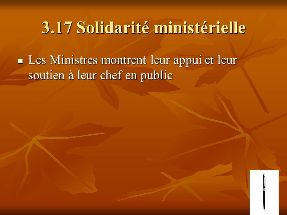 3.17 Solidarité ministérielle Les Ministres montrent leur appui et leur soutien à leur chef en public Les Ministres montrent leur appui et leur soutien à leur chef en public