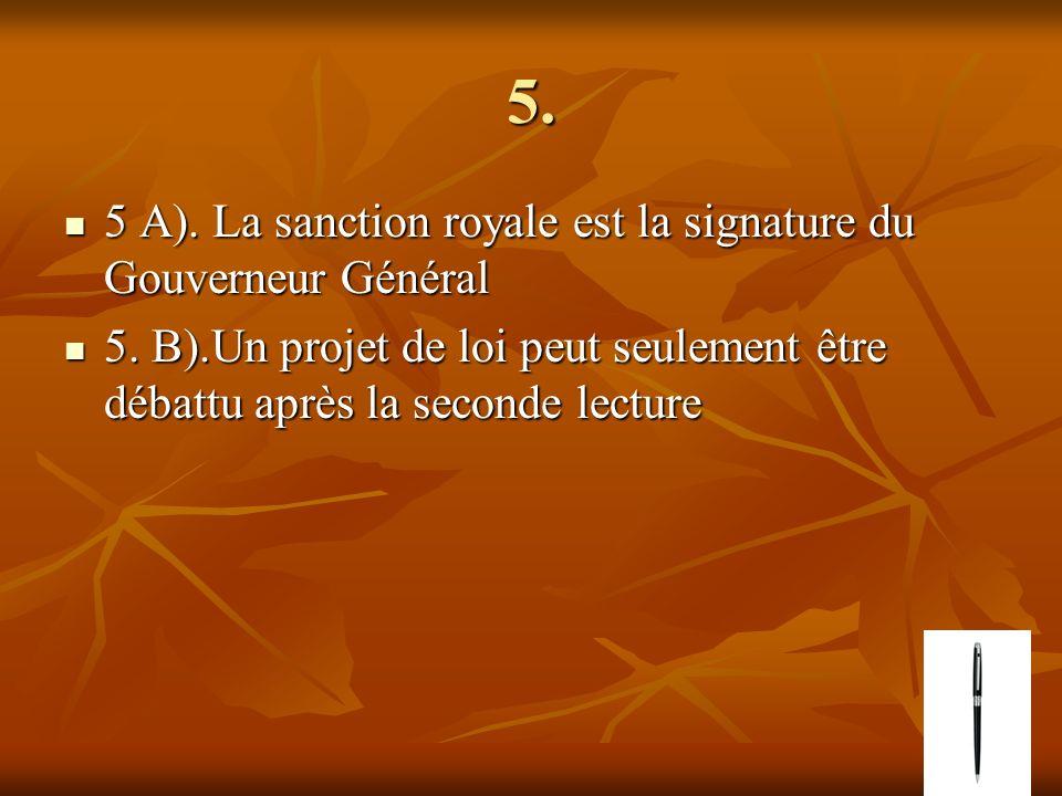 5. 5 A). La sanction royale est la signature du Gouverneur Général 5 A).