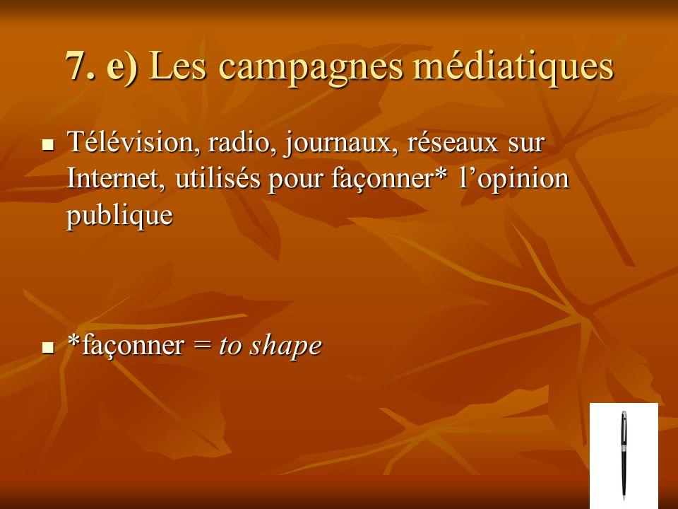 7. e) Les campagnes médiatiques Télévision, radio, journaux, réseaux sur Internet, utilisés pour façonner* lopinion publique Télévision, radio, journa