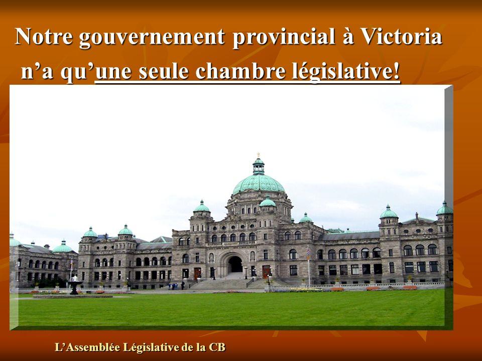 LAssemblée Législative de la CB Notre gouvernement provincial à Victoria na quune seule chambre législative.
