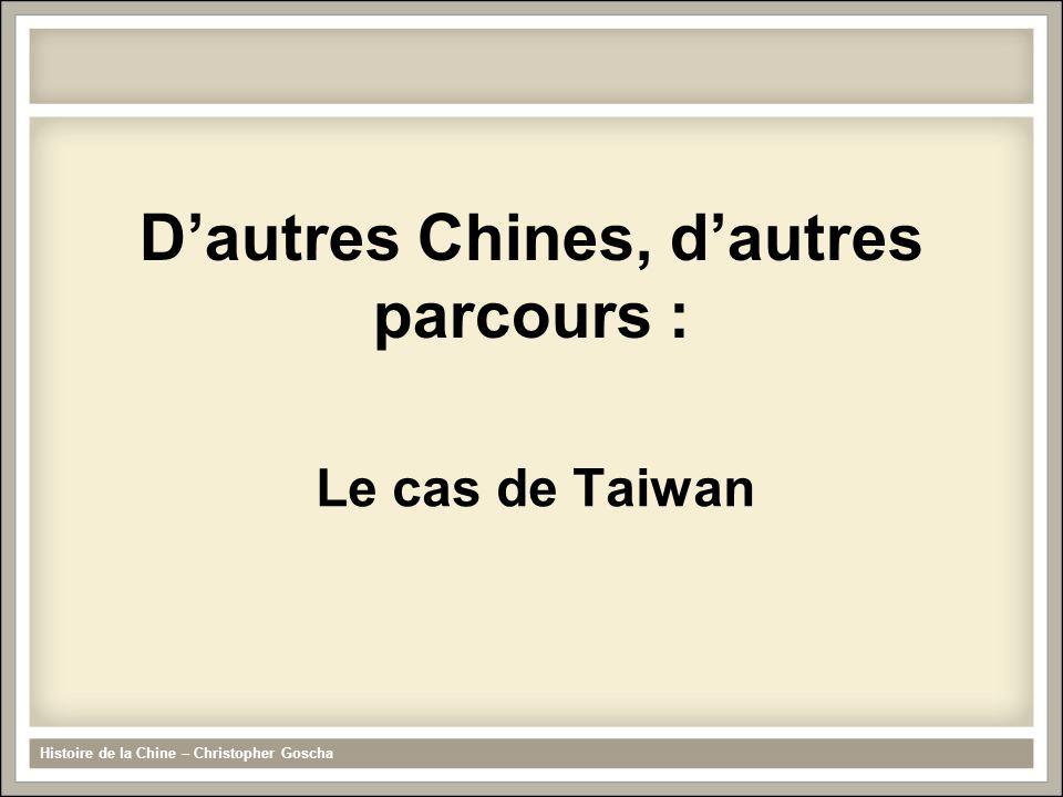 Dautres Chines, dautres parcours : Le cas de Taiwan Histoire de la Chine – Christopher Goscha