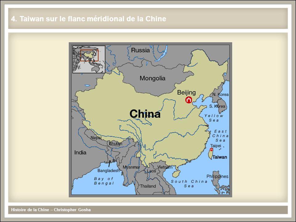 4. Taiwan sur le flanc méridional de la Chine Histoire de la Chine – Christopher Gosha