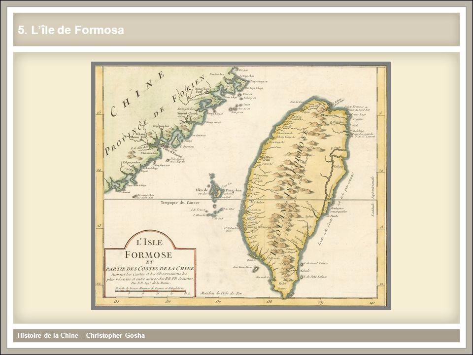 5. Lîle de Formosa Histoire de la Chine – Christopher Gosha