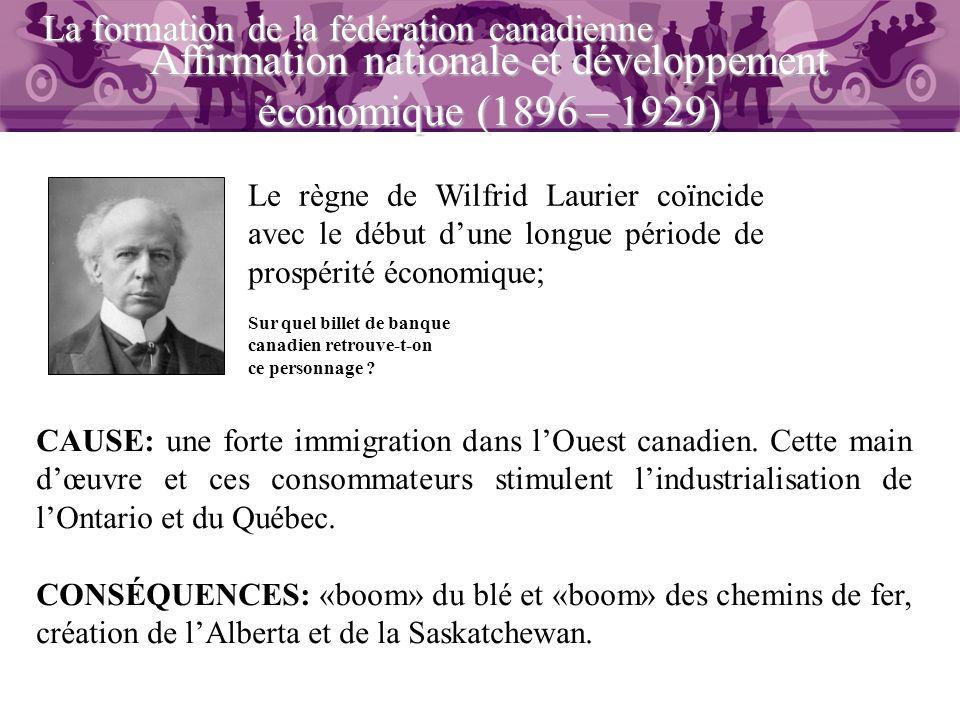 Affirmation nationale et développement économique (1896 – 1929) La formation de la fédération canadienne CAUSE: une forte immigration dans lOuest cana
