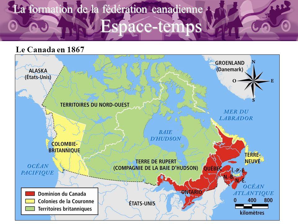 Espace-temps La formation de la fédération canadienne Le Canada en 1867