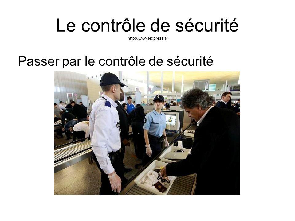 Le contrôle de sécurité http://www.lexpress.fr Passer par le contrôle de sécurité