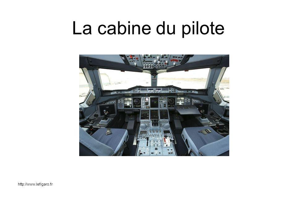 La cabine du pilote http://www.lefigaro.fr