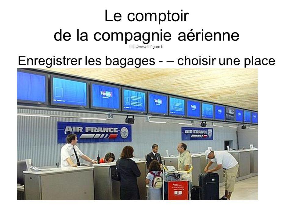 Le comptoir de la compagnie aérienne http://www.lefigaro.fr Enregistrer les bagages - – choisir une place