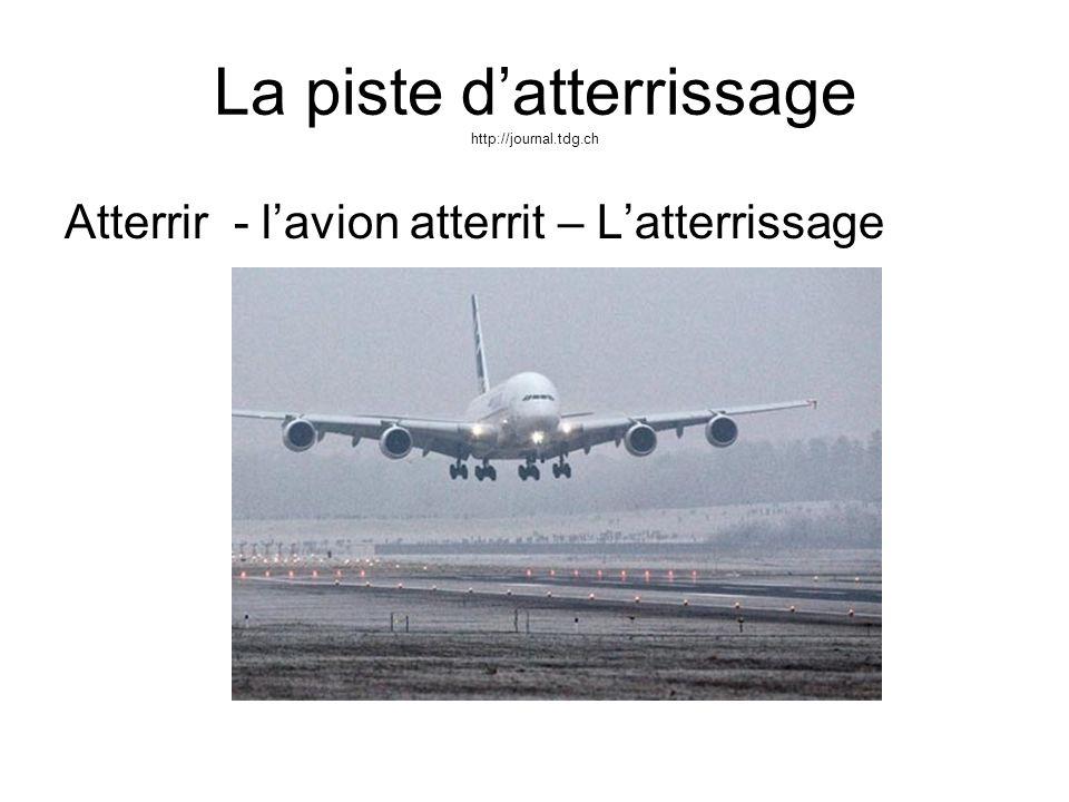 La piste datterrissage http://journal.tdg.ch Atterrir - lavion atterrit – Latterrissage