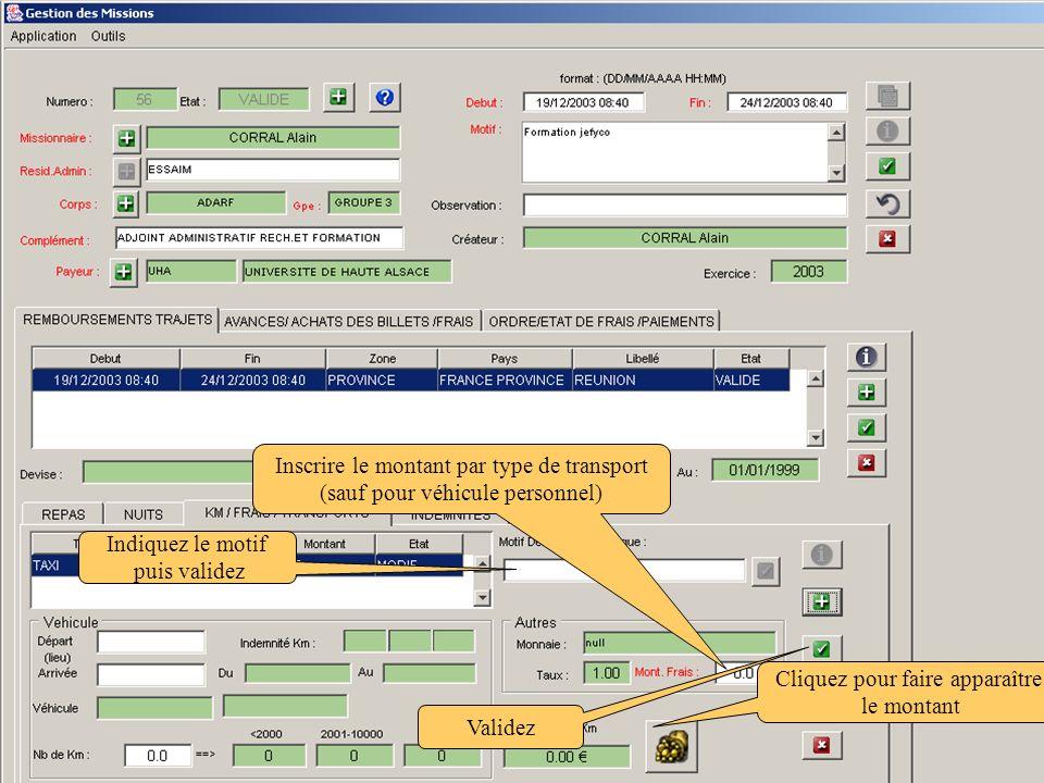 Inscrire le montant par type de transport (sauf pour véhicule personnel) Validez Cliquez pour faire apparaître le montant Indiquez le motif puis valid