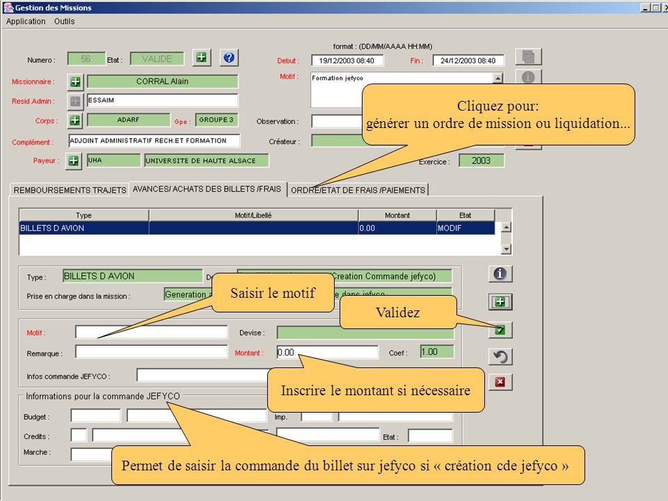 Saisir le motif Validez Permet de saisir la commande du billet sur jefyco si « création cde jefyco » Inscrire le montant si nécessaire Cliquez pour: g