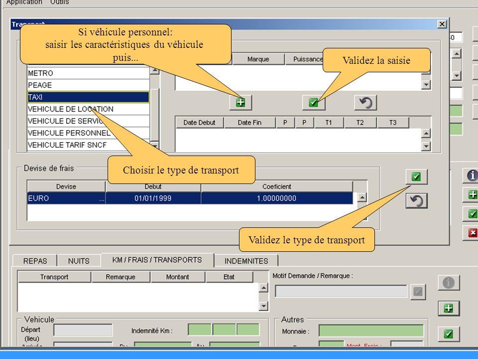 Inscrire le montant par type de transport (sauf pour véhicule personnel) Validez Cliquez pour faire apparaître le montant Indiquez le motif puis validez