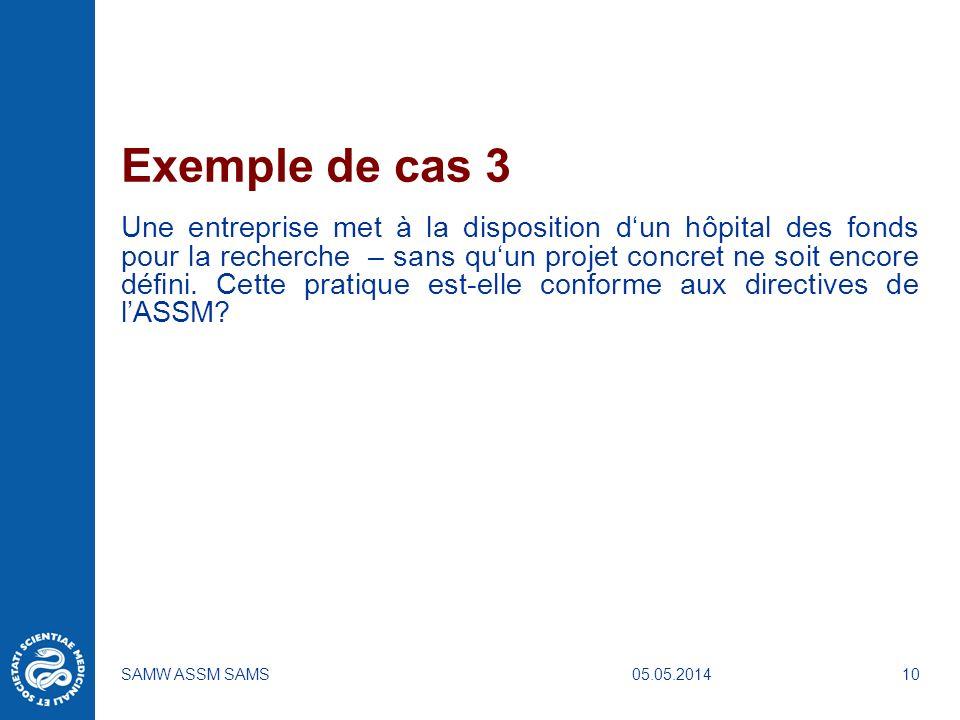 05.05.2014SAMW ASSM SAMS10 Exemple de cas 3 Une entreprise met à la disposition dun hôpital des fonds pour la recherche – sans quun projet concret ne