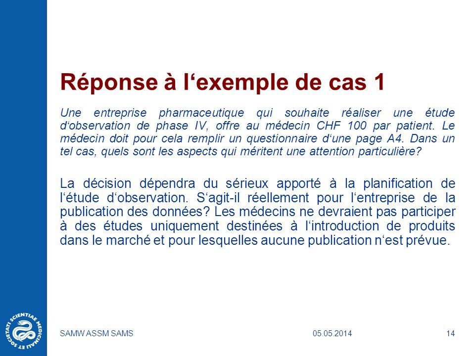05.05.2014SAMW ASSM SAMS14 Réponse à lexemple de cas 1 Une entreprise pharmaceutique qui souhaite réaliser une étude dobservation de phase IV, offre a