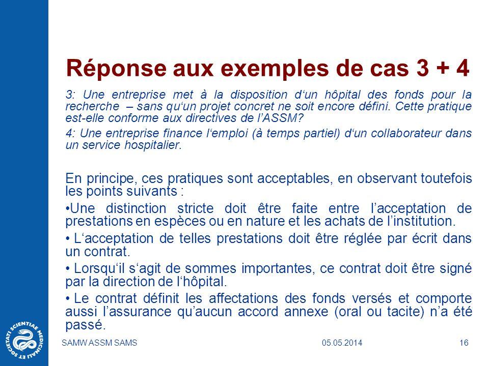 05.05.2014SAMW ASSM SAMS16 Réponse aux exemples de cas 3 + 4 3: Une entreprise met à la disposition dun hôpital des fonds pour la recherche – sans quu