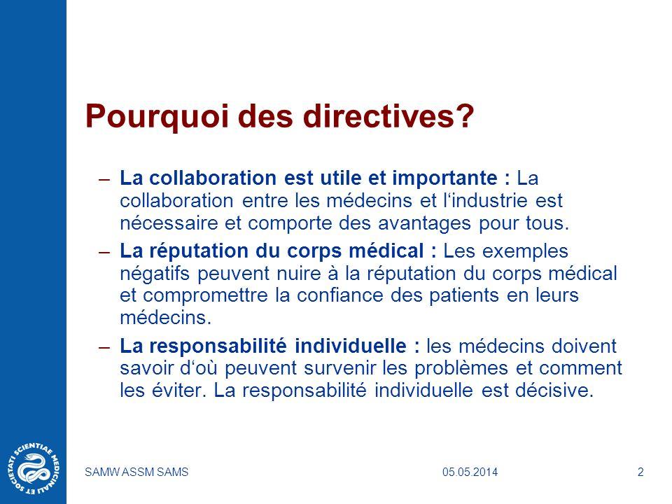 05.05.2014SAMW ASSM SAMS2 Pourquoi des directives? –La collaboration est utile et importante : La collaboration entre les médecins et lindustrie est n