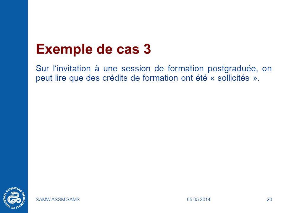 05.05.2014SAMW ASSM SAMS20 Exemple de cas 3 Sur linvitation à une session de formation postgraduée, on peut lire que des crédits de formation ont été