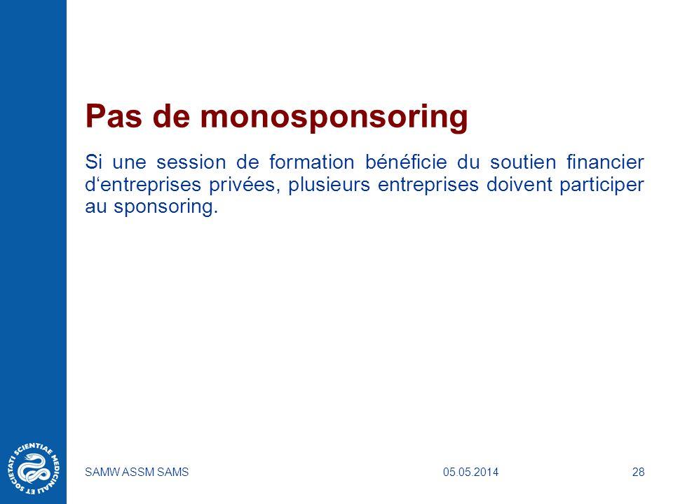 05.05.2014SAMW ASSM SAMS28 Pas de monosponsoring Si une session de formation bénéficie du soutien financier dentreprises privées, plusieurs entreprise
