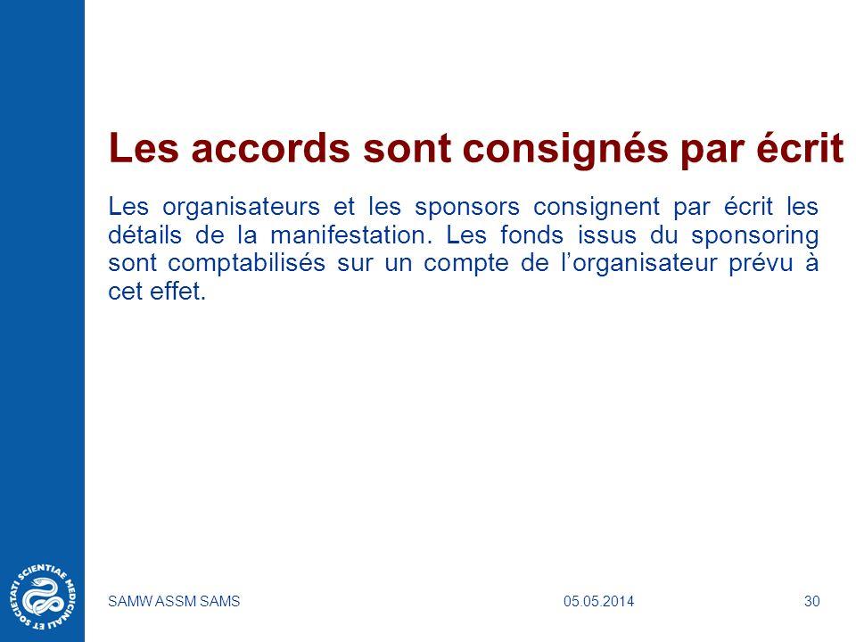 05.05.2014SAMW ASSM SAMS30 Les accords sont consignés par écrit Les organisateurs et les sponsors consignent par écrit les détails de la manifestation