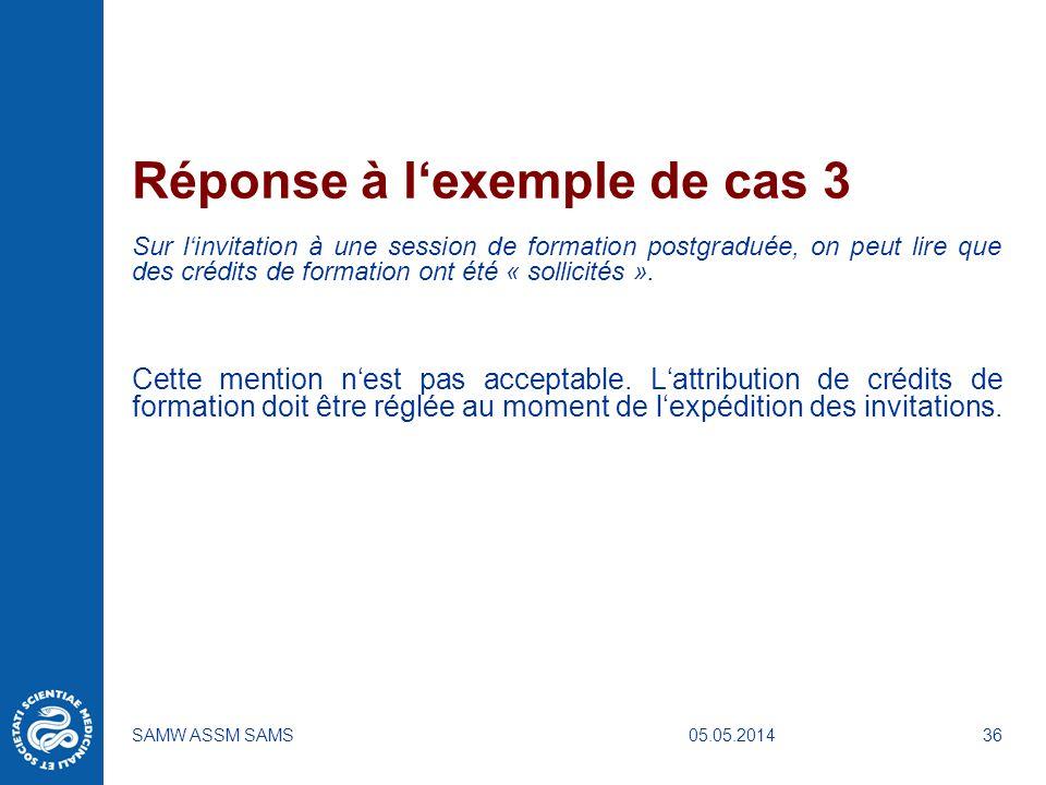 05.05.2014SAMW ASSM SAMS36 Réponse à lexemple de cas 3 Sur linvitation à une session de formation postgraduée, on peut lire que des crédits de formati