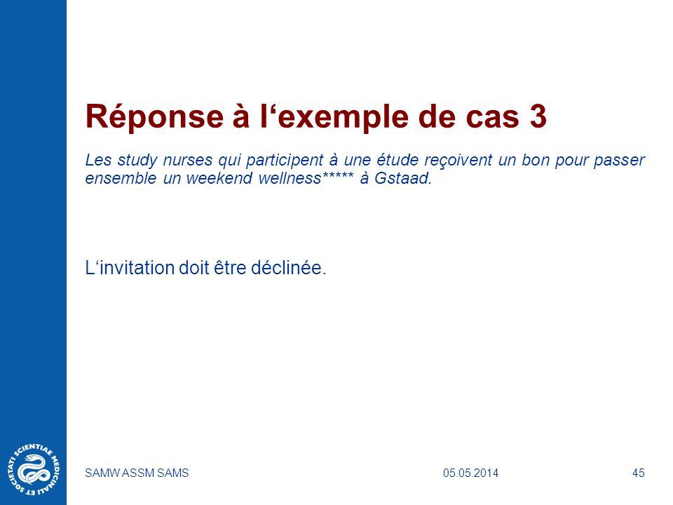 05.05.2014SAMW ASSM SAMS45 Réponse à lexemple de cas 3 Les study nurses qui participent à une étude reçoivent un bon pour passer ensemble un weekend w