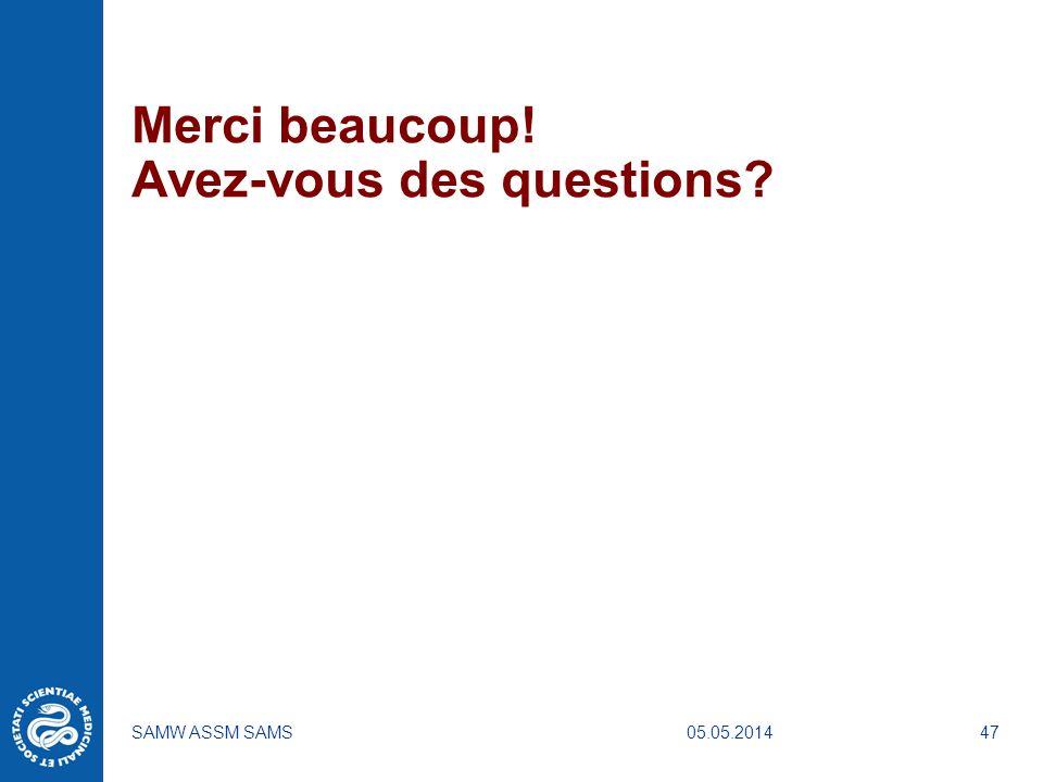 05.05.2014SAMW ASSM SAMS47 Merci beaucoup! Avez-vous des questions?