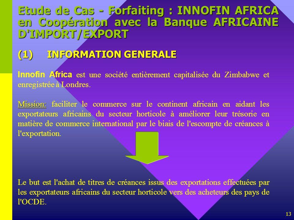 13 Etude de Cas - Forfaiting : INNOFIN AFRICA en Coopération avec la Banque AFRICAINE D'IMPORT/EXPORT (1)INFORMATION GENERALE Innofin Africa est une s