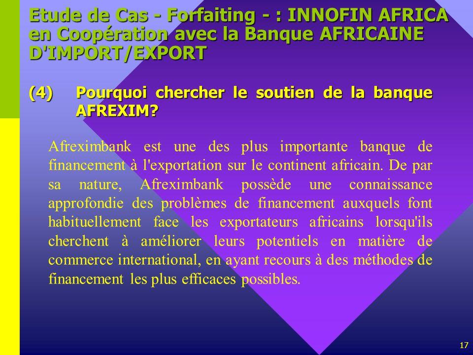 17 Etude de Cas - Forfaiting - : INNOFIN AFRICA en Coopération avec la Banque AFRICAINE D'IMPORT/EXPORT (4)Pourquoi chercher le soutien de la banque A
