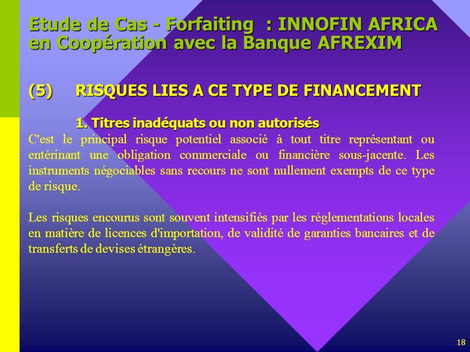 18 Etude de Cas - Forfaiting : INNOFIN AFRICA en Coopération avec la Banque AFREXIM (5)RISQUES LIES A CE TYPE DE FINANCEMENT 1. Titres inadéquats ou n