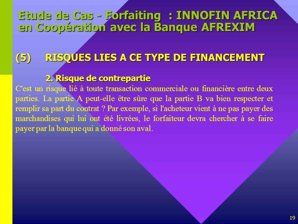 19 Etude de Cas - Forfaiting : INNOFIN AFRICA en Coopération avec la Banque AFREXIM (5)RISQUES LIES A CE TYPE DE FINANCEMENT 2. Risque de contrepartie