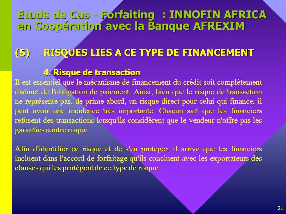 21 Etude de Cas - Forfaiting : INNOFIN AFRICA en Coopération avec la Banque AFREXIM (5)RISQUES LIES A CE TYPE DE FINANCEMENT 4. Risque de transaction