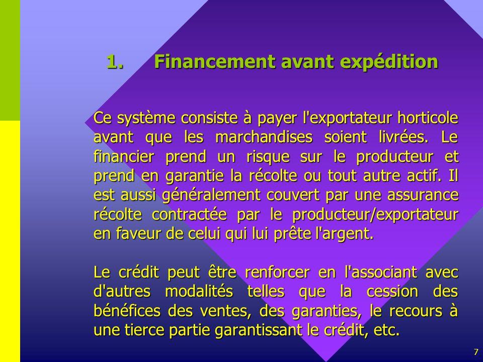 7 Ce système consiste à payer l'exportateur horticole avant que les marchandises soient livrées. Le financier prend un risque sur le producteur et pre