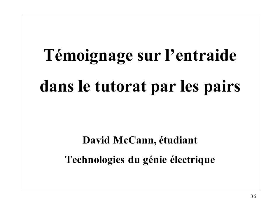 36 Témoignage sur lentraide dans le tutorat par les pairs David McCann, étudiant Technologies du génie électrique